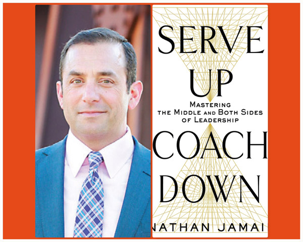 Serve Up, Coach Down: Mastering the Middle and Both Sides of Leadership with Nathan Jamail : Executive Speaker Bureau Blogs